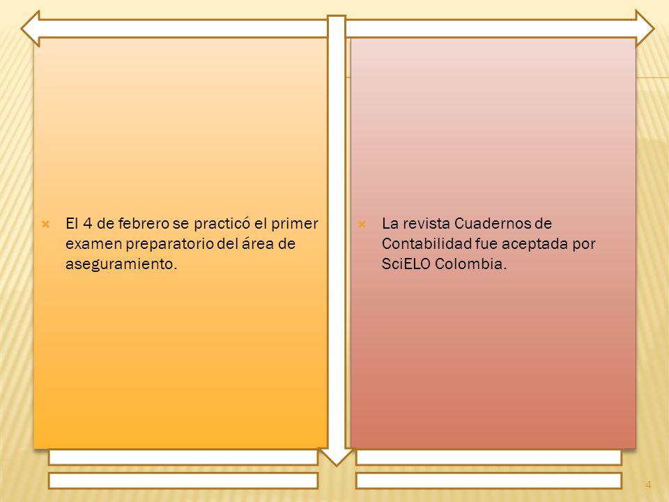 El 4 de febrero se practicó el primer examen preparatorio del área de aseguramiento. La revista Cuadernos de Contabilidad fue aceptada por SciELO Colo