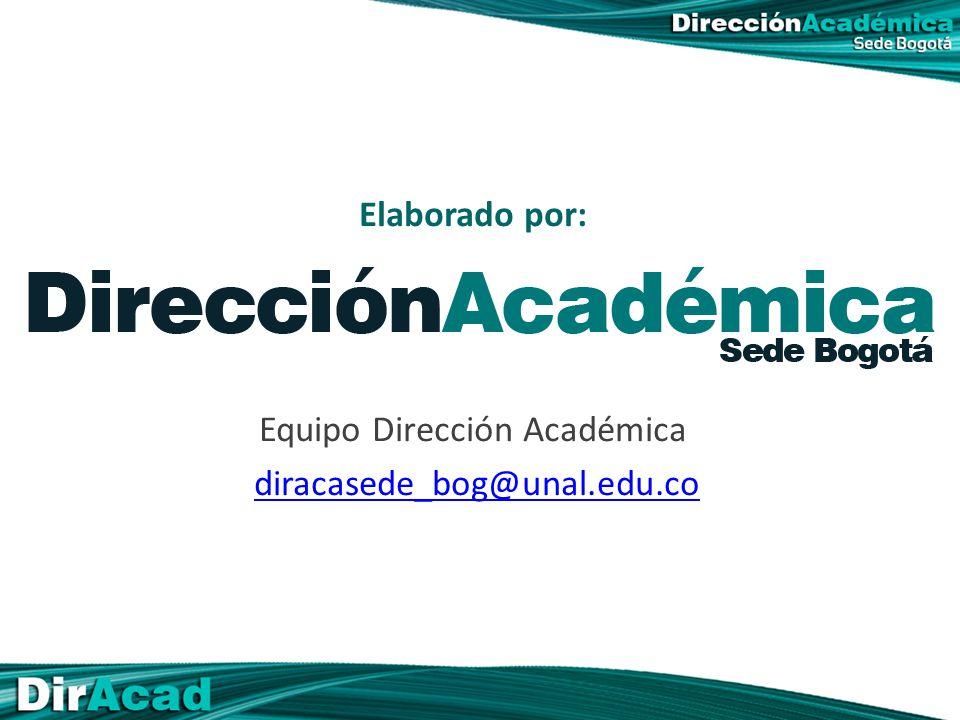 Elaborado por: Equipo Dirección Académica diracasede_bog@unal.edu.co
