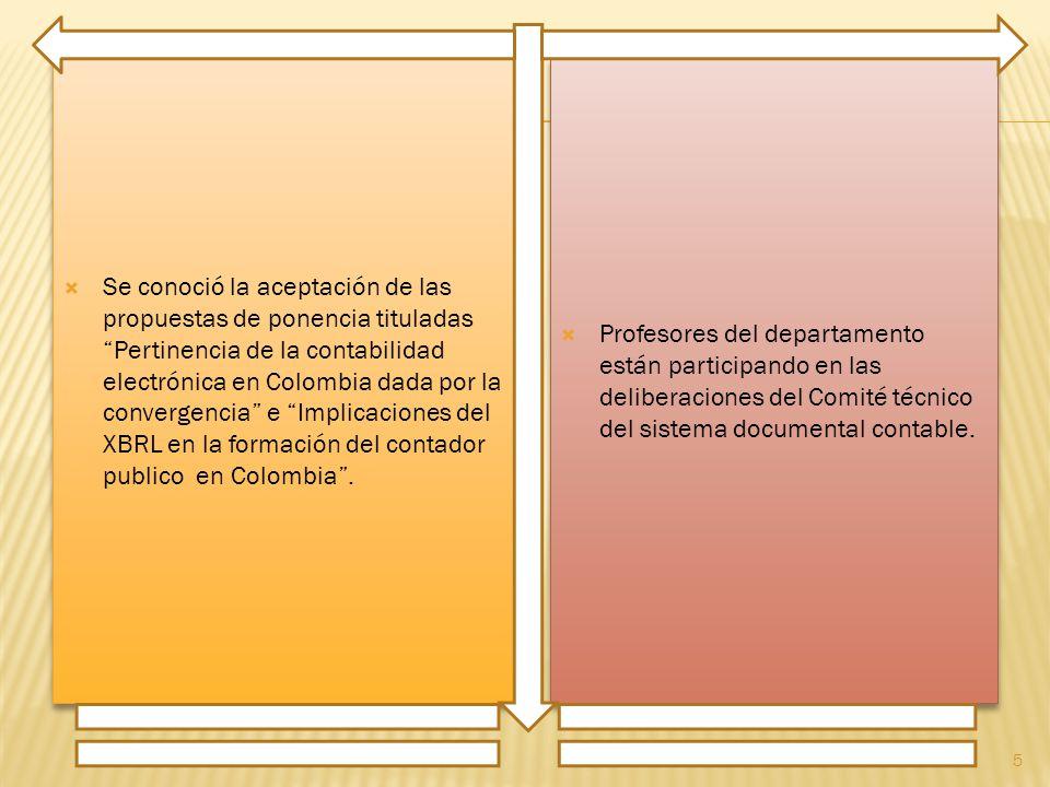 Se conoció la aceptación de las propuestas de ponencia tituladas Pertinencia de la contabilidad electrónica en Colombia dada por la convergencia e Implicaciones del XBRL en la formación del contador publico en Colombia.