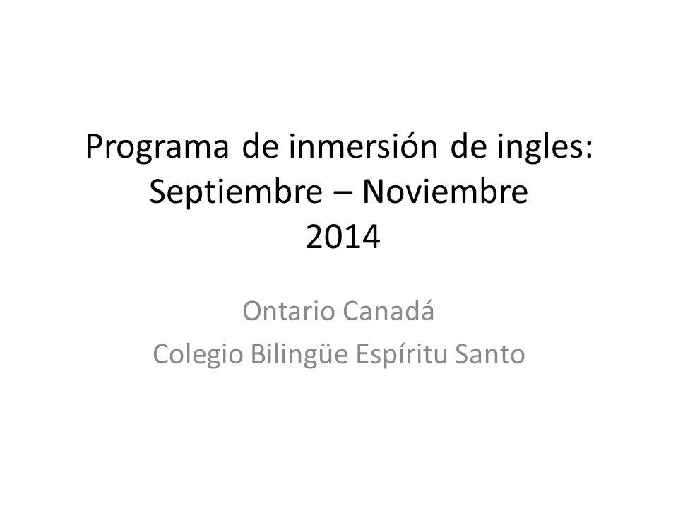 Programa de inmersión de ingles: Septiembre – Noviembre 2014 Ontario Canadá Colegio Bilingüe Espíritu Santo
