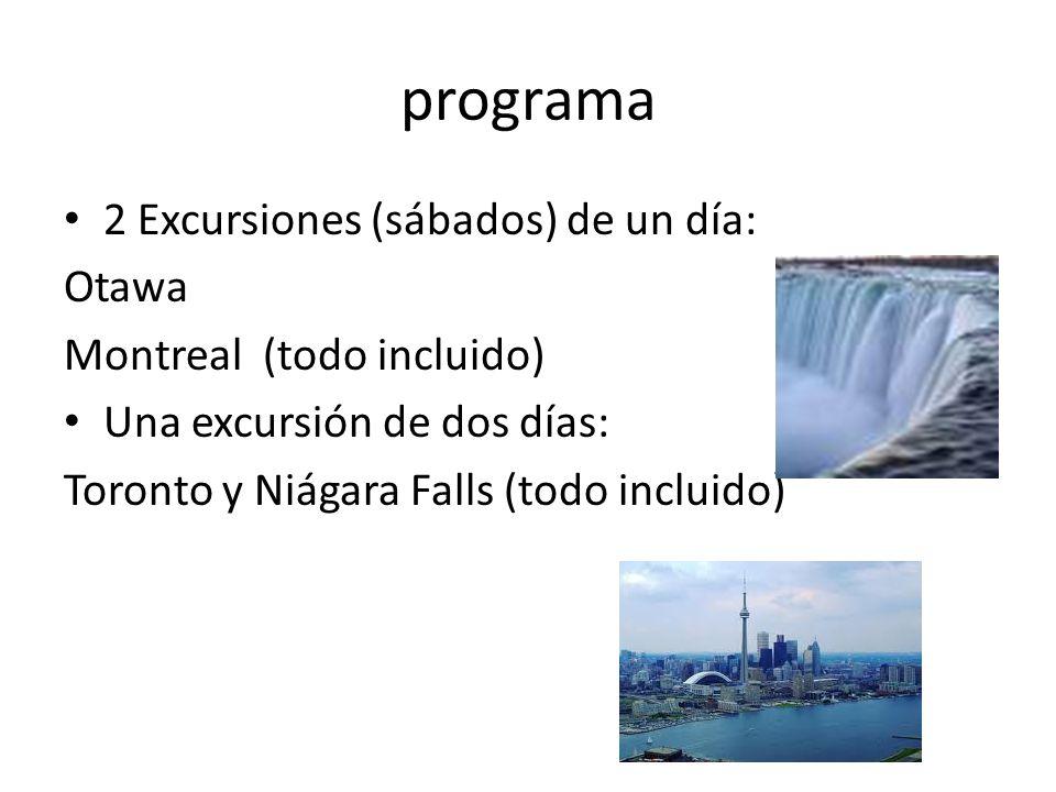 programa 2 Excursiones (sábados) de un día: Otawa Montreal (todo incluido) Una excursión de dos días: Toronto y Niágara Falls (todo incluido)
