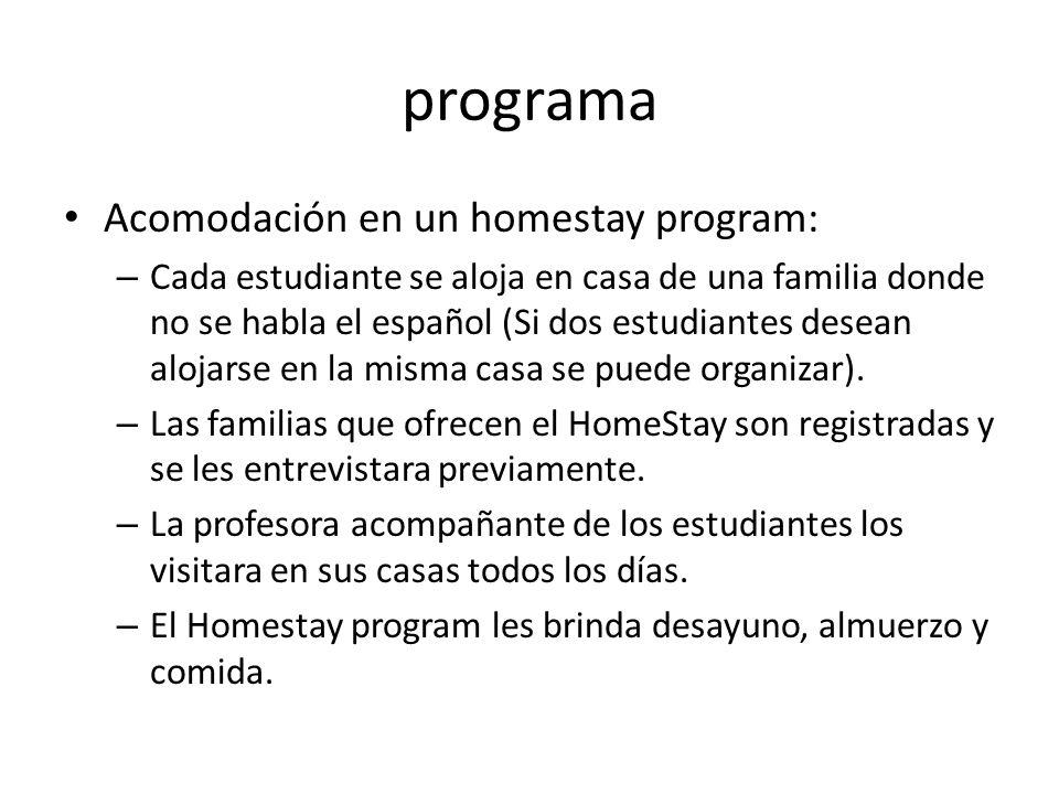 programa Acomodación en un homestay program: – Cada estudiante se aloja en casa de una familia donde no se habla el español (Si dos estudiantes desean alojarse en la misma casa se puede organizar).