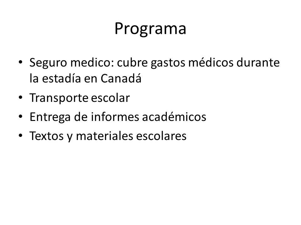 Programa Seguro medico: cubre gastos médicos durante la estadía en Canadá Transporte escolar Entrega de informes académicos Textos y materiales escolares