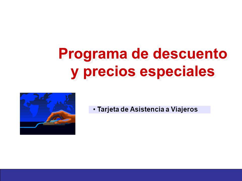 Tarjeta de Asistencia a Viajeros Programa de descuento y precios especiales Programa de descuento y precios especiales