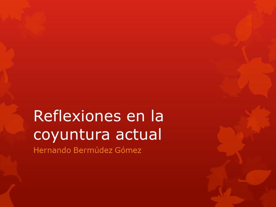 Reflexiones en la coyuntura actual Hernando Bermúdez Gómez