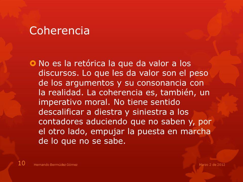 Coherencia No es la retórica la que da valor a los discursos. Lo que les da valor son el peso de los argumentos y su consonancia con la realidad. La c