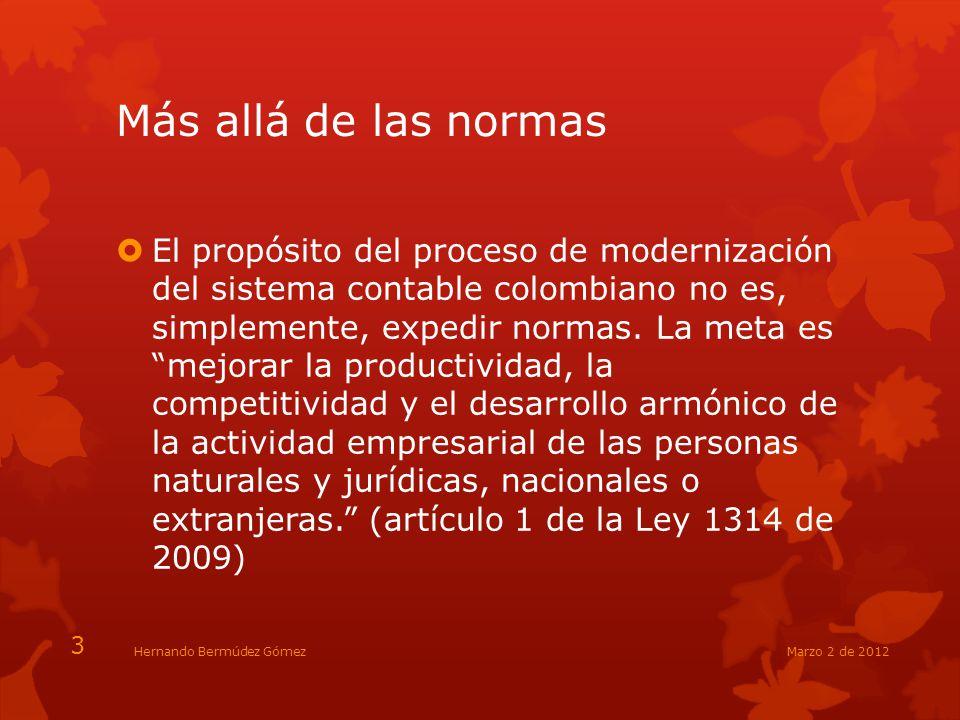 Más allá de las normas El propósito del proceso de modernización del sistema contable colombiano no es, simplemente, expedir normas. La meta es mejora