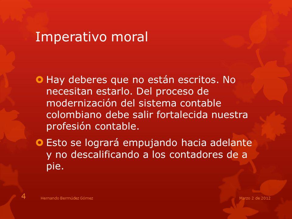 Imperativo moral Hay deberes que no están escritos. No necesitan estarlo. Del proceso de modernización del sistema contable colombiano debe salir fort