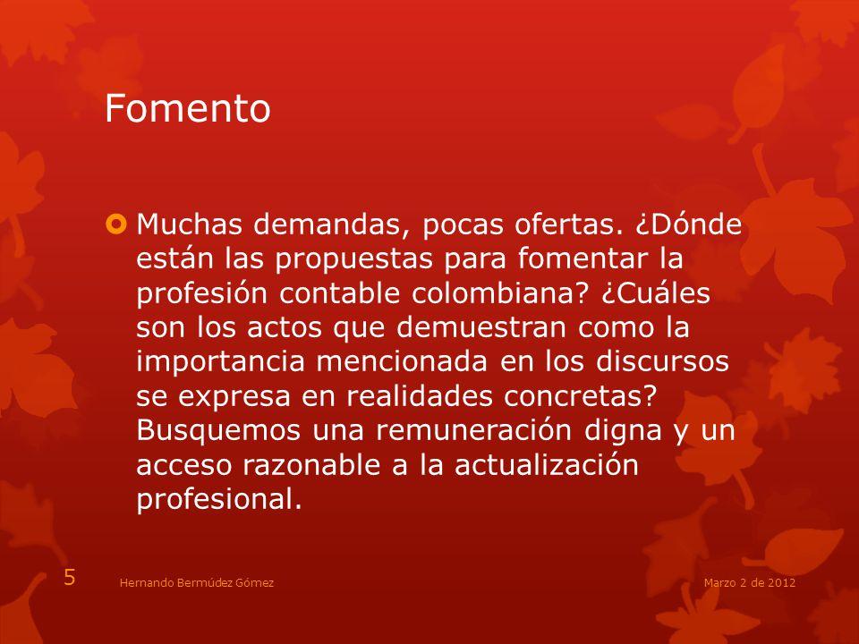 Fomento Muchas demandas, pocas ofertas. ¿Dónde están las propuestas para fomentar la profesión contable colombiana? ¿Cuáles son los actos que demuestr