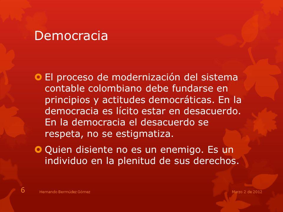 Democracia El proceso de modernización del sistema contable colombiano debe fundarse en principios y actitudes democráticas. En la democracia es lícit