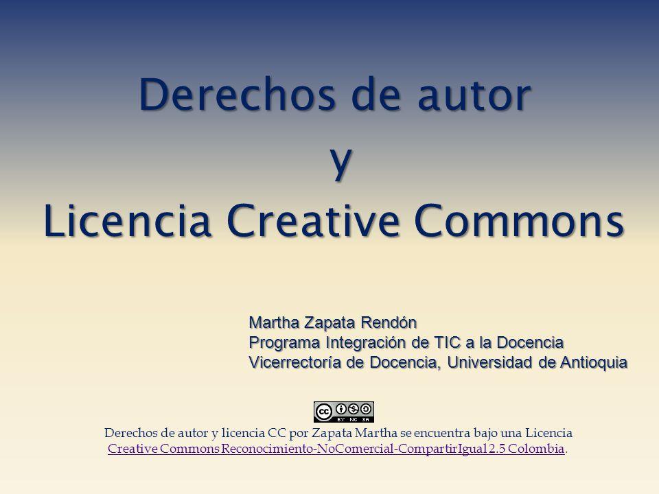 Derechos de autor y Licencia Creative Commons Martha Zapata Rendón Programa Integración de TIC a la Docencia Vicerrectoría de Docencia, Universidad de