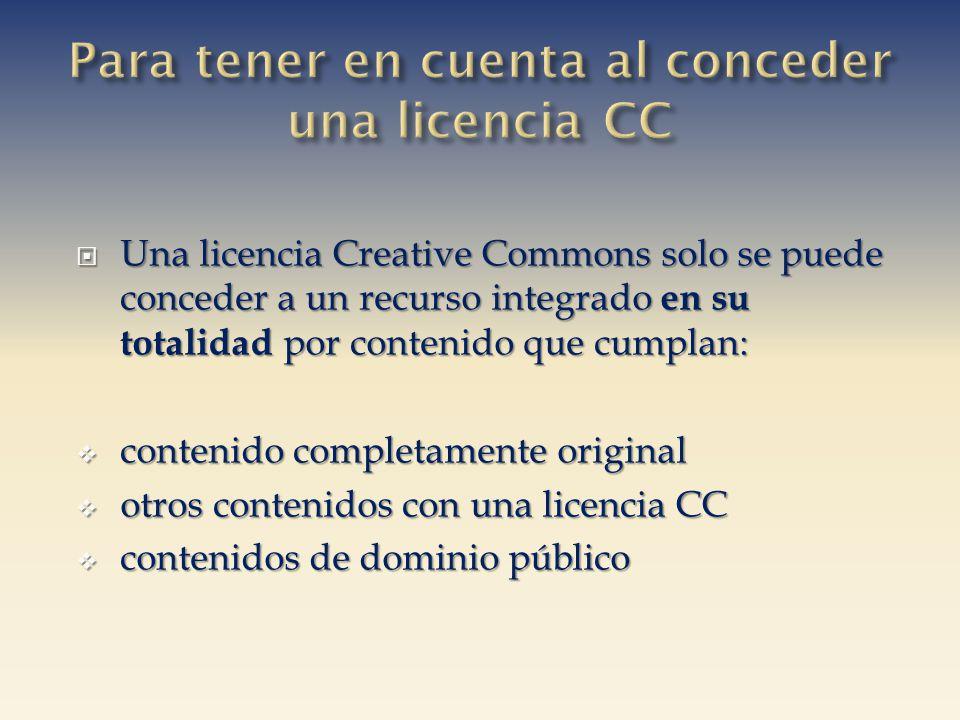 Una licencia Creative Commons solo se puede conceder a un recurso integrado en su totalidad por contenido que cumplan: Una licencia Creative Commons s