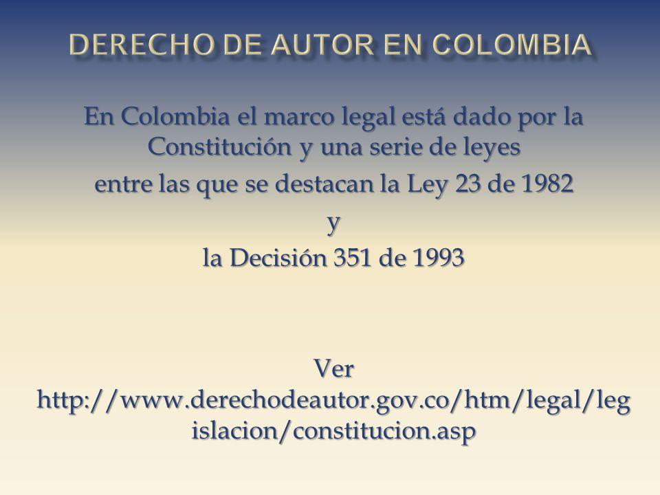 En Colombia el marco legal está dado por la Constitución y una serie de leyes entre las que se destacan la Ley 23 de 1982 y la Decisión 351 de 1993 Ve