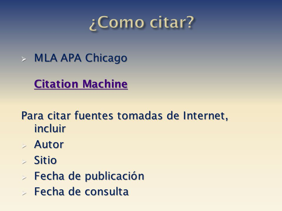 MLA APA Chicago Citation Machine MLA APA Chicago Citation Machine Citation Machine Citation Machine Para citar fuentes tomadas de Internet, incluir Au