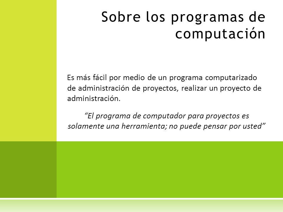 Sobre los programas de computación Es más fácil por medio de un programa computarizado de administración de proyectos, realizar un proyecto de adminis