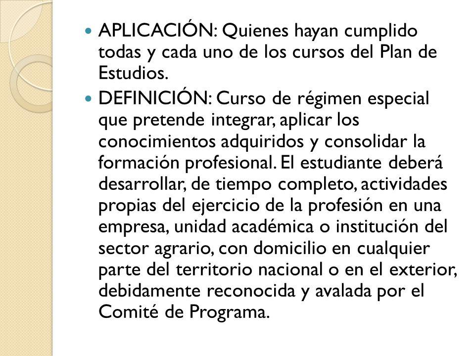 APLICACIÓN: Quienes hayan cumplido todas y cada uno de los cursos del Plan de Estudios.