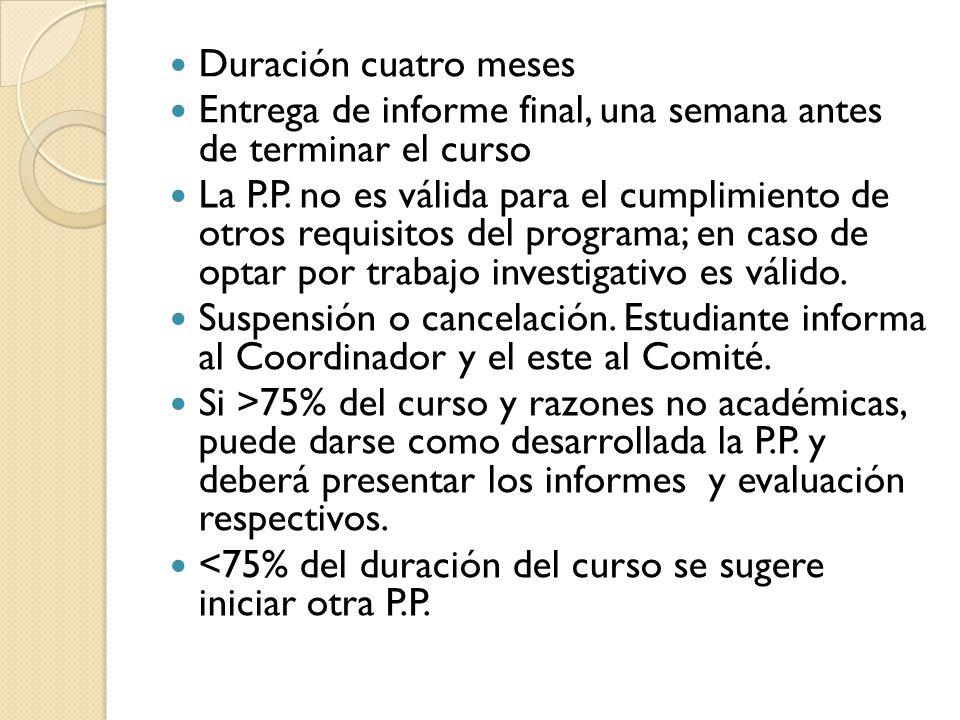 Duración cuatro meses Entrega de informe final, una semana antes de terminar el curso La P.P.