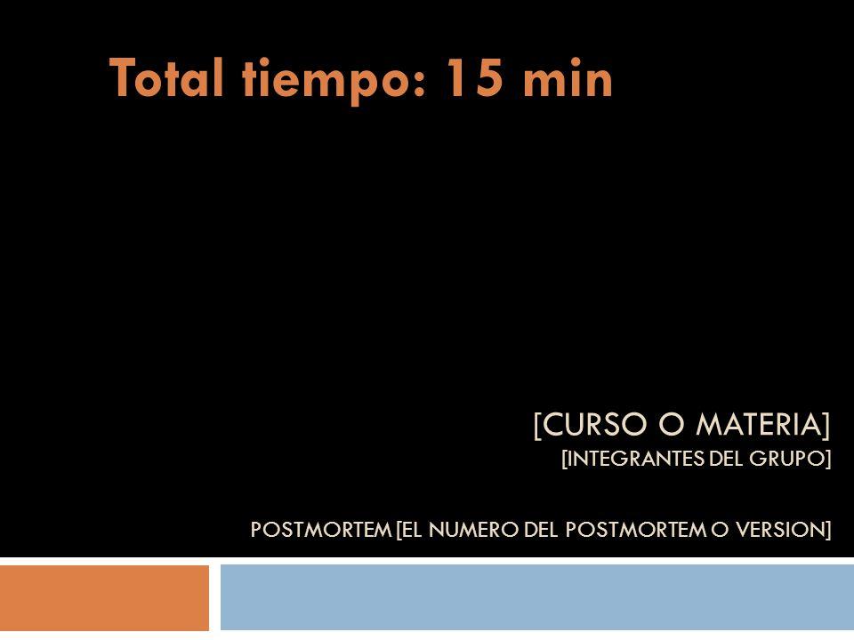 [CURSO O MATERIA] [INTEGRANTES DEL GRUPO] POSTMORTEM [EL NUMERO DEL POSTMORTEM O VERSION] Total tiempo: 15 min