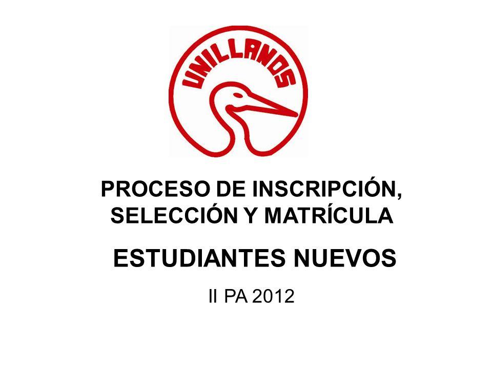 PROCESO DE INSCRIPCIÓN, SELECCIÓN Y MATRÍCULA ESTUDIANTES NUEVOS II PA 2012