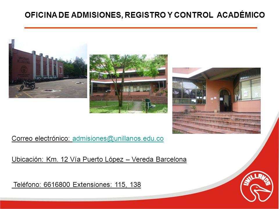OFICINA DE ADMISIONES, REGISTRO Y CONTROL ACADÉMICO Correo electrónico: admisiones@unillanos.edu.coadmisiones@unillanos.edu.co Ubicación: Km. 12 Vía P