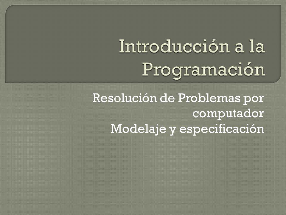 Resolución de Problemas por computador Modelaje y especificación
