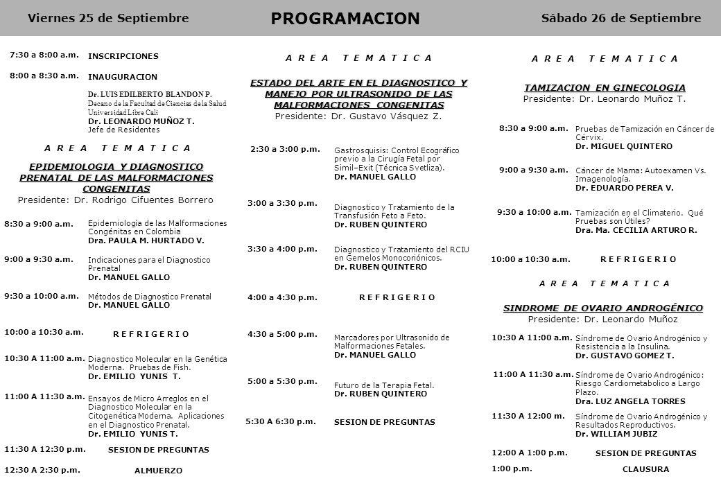 8:00 a 8:30 a.m. INAUGURACION Dr. LUIS EDILBERTO BLANDON P. Decano de la Facultad de Ciencias de la Salud Universidad Libre Cali Dr. LEONARDO MUÑOZ T.