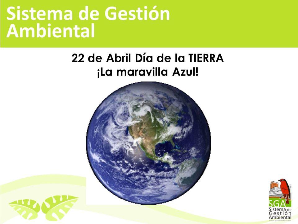 22 de Abril Día de la TIERRA ¡La maravilla Azul!