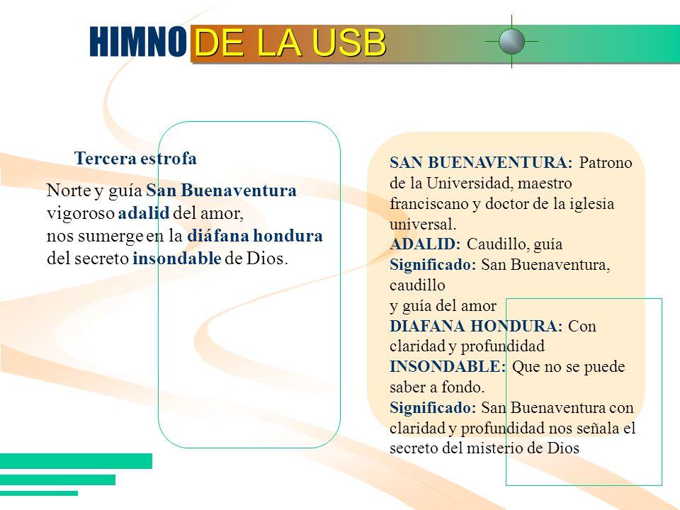 HIMNO DE LA USB SAN BUENAVENTURA: Patrono de la Universidad, maestro franciscano y doctor de la iglesia universal. ADALID: Caudillo, guía Significado: