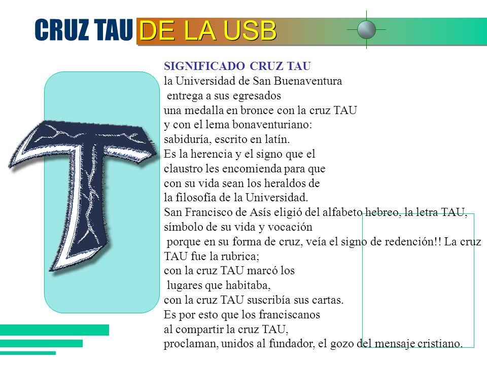 CRUZ TAU DE LA USB SIGNIFICADO CRUZ TAU la Universidad de San Buenaventura entrega a sus egresados una medalla en bronce con la cruz TAU y con el lema