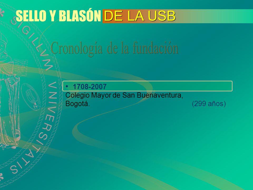 SELLO Y BLASÓN DE LA USB 1961 Sede de Bogotá (46 años) 1967Seccional de Medellín (40 años) 1970Seccional de Cali (37 años) 1992Seccional de Cartagena (15 años)