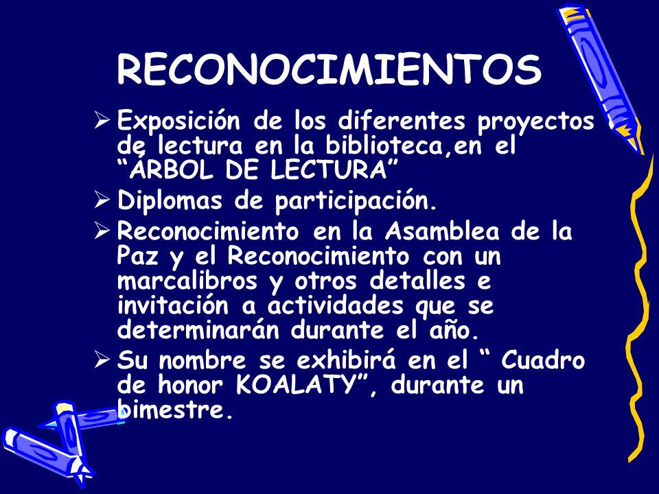 RECONOCIMIENTOS Exposición de los diferentes proyectos de lectura en la biblioteca,en el ÁRBOL DE LECTURA Diplomas de participación. Reconocimiento en