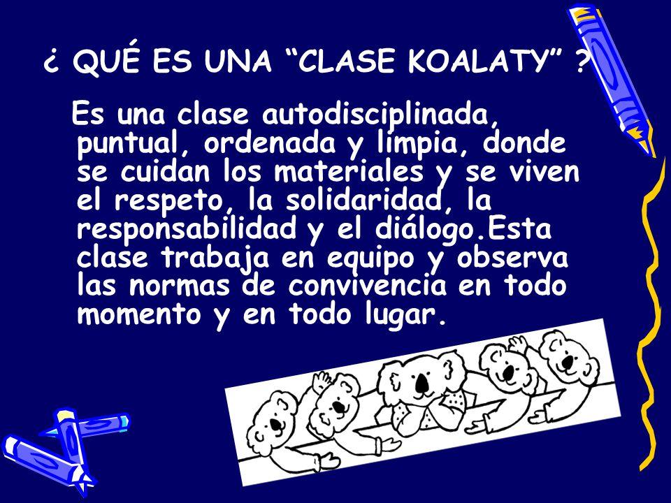 ¿ QUÉ ES UNA CLASE KOALATY ? Es una clase autodisciplinada, puntual, ordenada y limpia, donde se cuidan los materiales y se viven el respeto, la solid