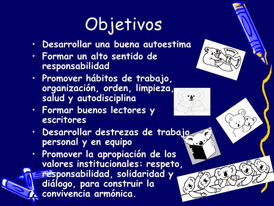 Objetivos Desarrollar una buena autoestima Formar un alto sentido de responsabilidad Promover hábitos de trabajo, organización, orden, limpieza, salud
