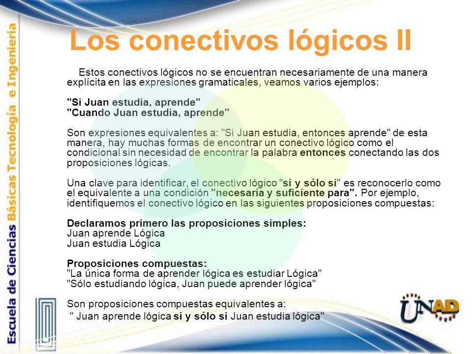 Los conectivos lógicos II Estos conectivos lógicos no se encuentran necesariamente de una manera explícita en las expresiones gramaticales, veamos var