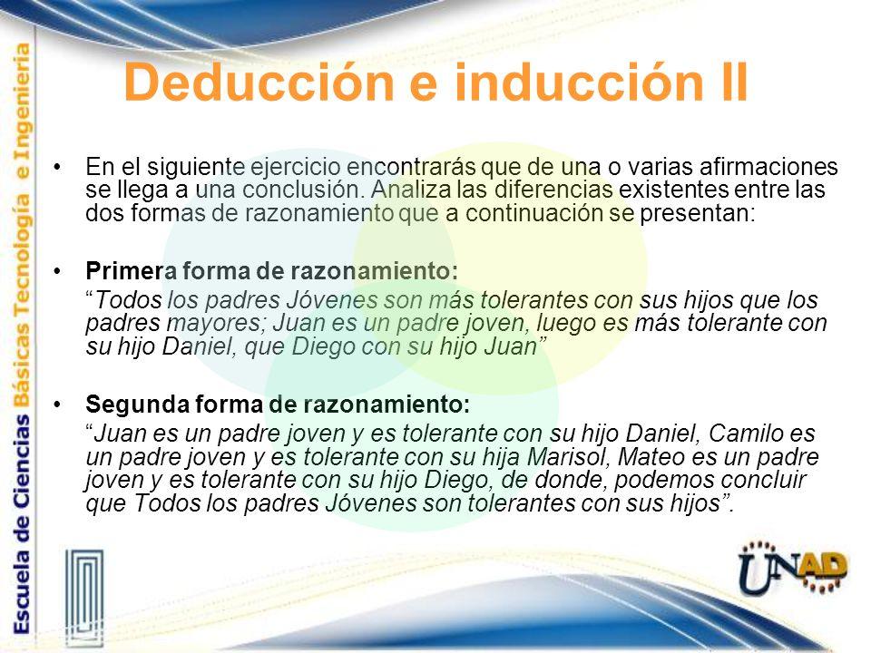 Deducción e inducción II En el siguiente ejercicio encontrarás que de una o varias afirmaciones se llega a una conclusión. Analiza las diferencias exi