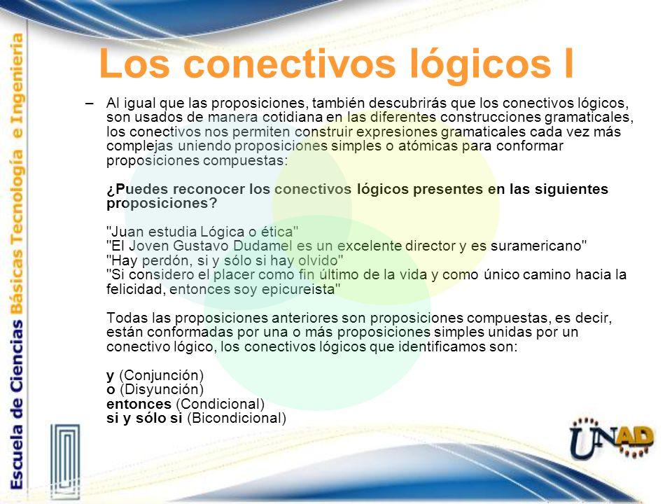 Los conectivos lógicos I –Al igual que las proposiciones, también descubrirás que los conectivos lógicos, son usados de manera cotidiana en las difere