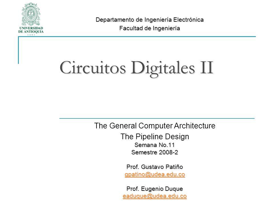 Circuitos Digitales II The General Computer Architecture The Pipeline Design Semana No.11 Semestre 2008-2 Prof.