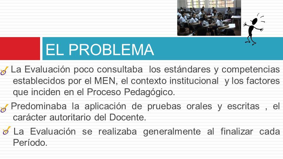 La Evaluación poco consultaba los estándares y competencias establecidos por el MEN, el contexto institucional y los factores que inciden en el Proceso Pedagógico.