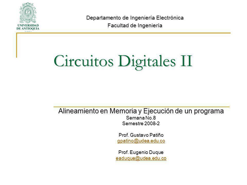 Circuitos Digitales II Alineamiento en Memoria y Ejecución de un programa Semana No.8 Semestre 2008-2 Prof.