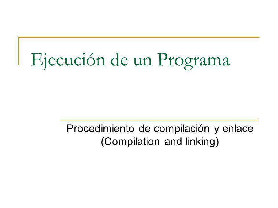 Ejecución de un Programa Procedimiento de compilación y enlace (Compilation and linking)