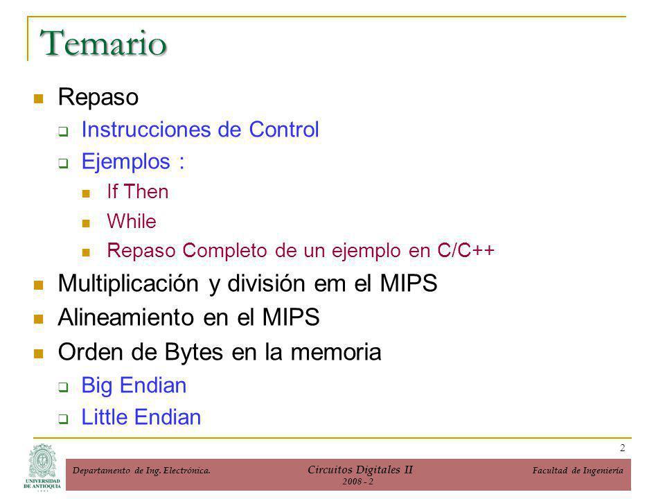 Repaso Instrucciones de Control Ejemplos : If Then While Repaso Completo de un ejemplo en C/C++ Multiplicación y división em el MIPS Alineamiento en el MIPS Orden de Bytes en la memoria Big Endian Little Endian Temario 2 Departamento de Ing.