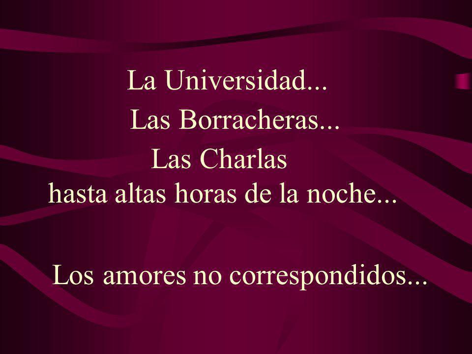 Los amores no correspondidos...La Universidad... Las Borracheras...