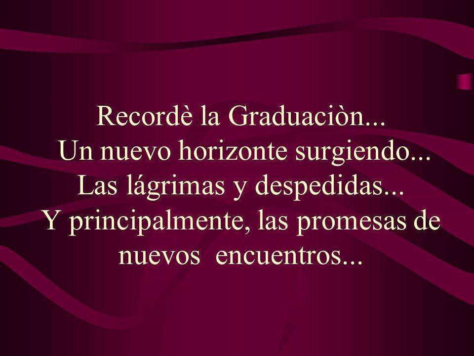 Recordè la Graduaciòn...Un nuevo horizonte surgiendo...