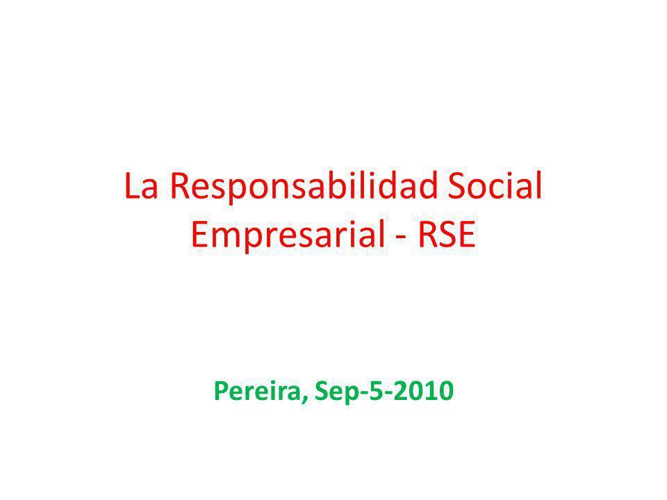 La Responsabilidad Social Empresarial - RSE Pereira, Sep-5-2010