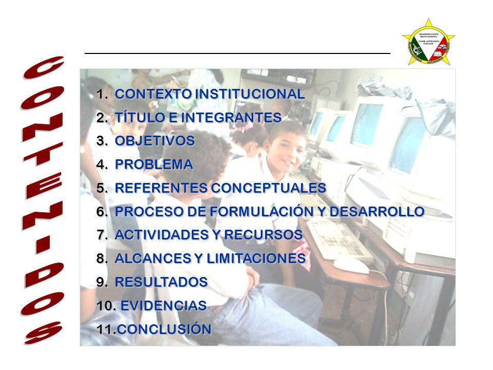 1.CONTEXTO INSTITUCIONAL 2.TÍTULO E INTEGRANTES 3.OBJETIVOS 4.PROBLEMA 5.REFERENTES CONCEPTUALES 6.PROCESO DE FORMULACIÓN Y DESARROLLO 7.ACTIVIDADES Y