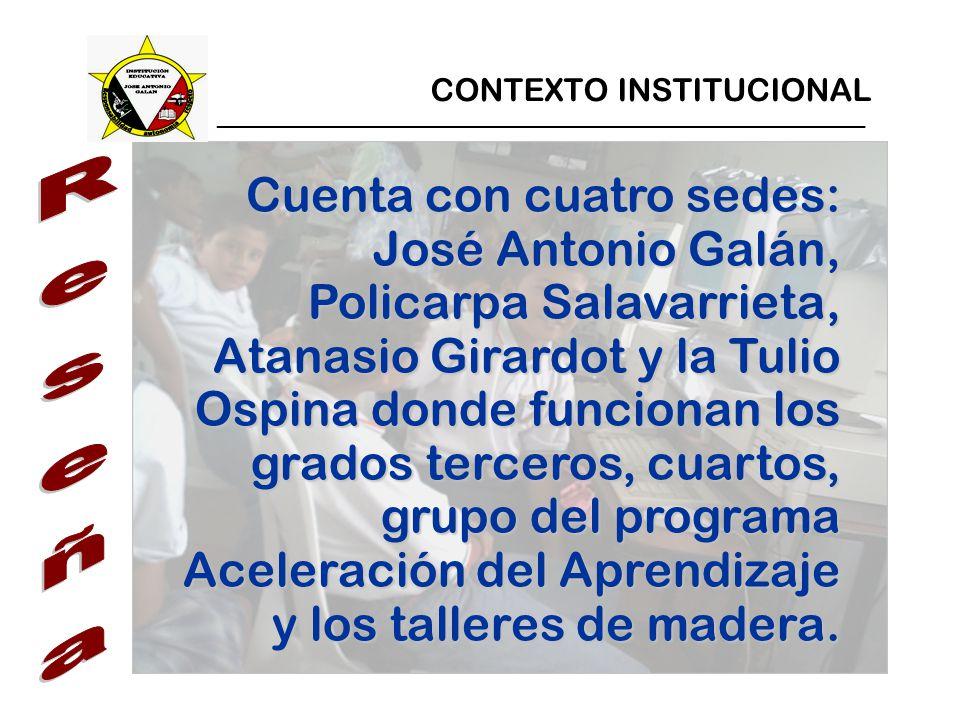 _________________________________________________ CONTEXTO INSTITUCIONAL Cuenta con cuatro sedes: José Antonio Galán, Policarpa Salavarrieta, Atanasio Girardot y la Tulio Ospina donde funcionan los grados terceros, cuartos, grupo del programa Aceleración del Aprendizaje y los talleres de madera.