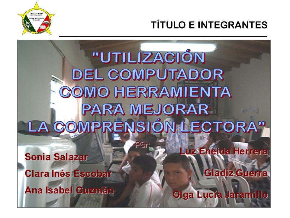 Luz Eneida Herrera Gladiz Guerra Olga Lucía Jaramillo Sonia Salazar Clara Inés Escobar Ana Isabel Guzmán Por: ____________________________________________________ TÍTULO E INTEGRANTES