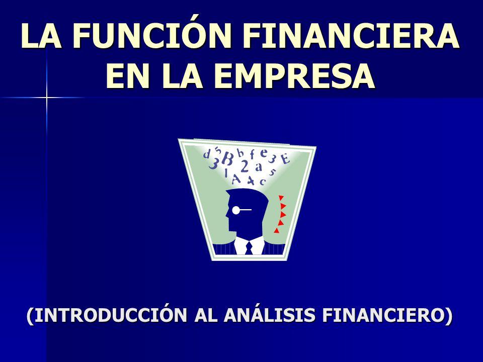 LA FUNCIÓN FINANCIERA EN LA EMPRESA (INTRODUCCIÓN AL ANÁLISIS FINANCIERO)