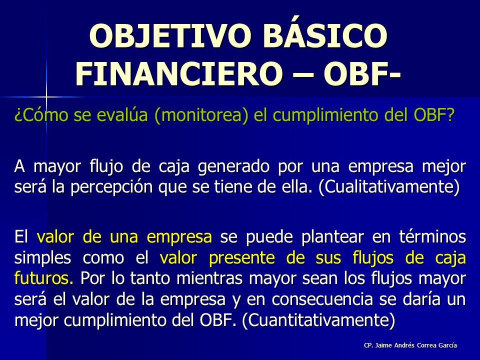 CP. Jaime Andrés Correa García ¿Cómo se evalúa (monitorea) el cumplimiento del OBF? A mayor flujo de caja generado por una empresa mejor será la perce