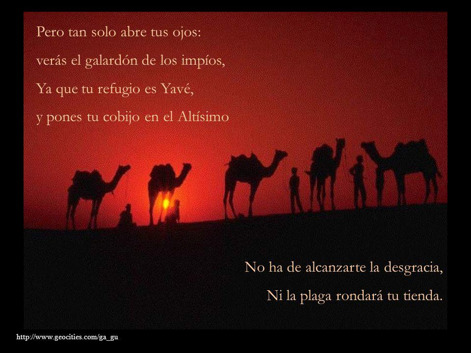 http://www.geocities.com/ga_gu Pero tan solo abre tus ojos: verás el galardón de los impíos, Ya que tu refugio es Yavé, y pones tu cobijo en el Altísi
